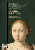 Juana la Loca: la cautiva de Tordesillas