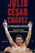 Julio César Chávez. La verdadera historia