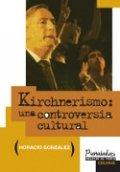 Kirchnerismo: una controversia cultural