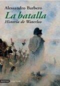 La batalla: Historia de Waterloo
