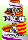 La Cataluña del Real Madrid: crónica de una resistencia