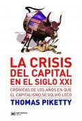 La crisis del capital en el siglo XXI: Crónicas de los años en que el capitalismo se volvió loco
