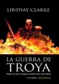 La guerra de Troya. Vivieron como hombres, combatieron como dioses