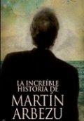 La increíble historia de Martín de Arbezu