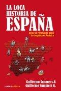 La loca historia de España: Desde la prehistoria hasta la conquista de América