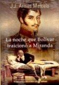 La noche que Bolívar traicionó a Miranda
