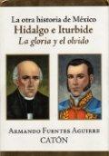 La otra historia de México: Hidalgo e Iturbide
