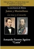La otra historia de México: Juárez y Maximiliano