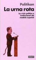 La urna rota: La crisis política e institucional del modelo español