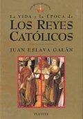 La vida y la época de los Reyes Católicos