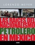 Las raíces del nacionalismo petrolero en México