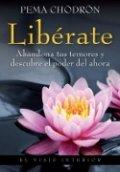 Libérate: abandona tus temores y descubre el poder del ahora