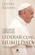 Liderar con humildad. 12 lecciones de liderazgo del Papa Francisco