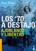 Los 70 a destajo: Ajoblanco y libertad