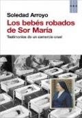 Los bebés robados de Sor María. Testimonios de un comercio cruel
