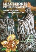 Los caciques petrificados y otras leyendas de la Patagonia nativa