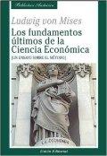 Los fundamentos últimos de la Ciencia Económica: Un ensayo sobre el método