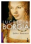 Lucrecia Borgia. La mujer que sobrevivió a la infamia