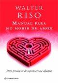 Manual para no morir de amor: Diez principios de supervivencia afectiva