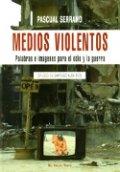 Medios violentos: Palabras e imágenes para el odio y la guerra