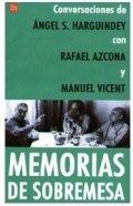 Memorias de sobremesa. Conversaciones de Ángel S. Harguindey con Rafael Azcona y Manuel Vicent