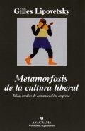 Metamorfosis de la cultura liberal. Etica, medios de comunicación, empresa