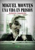 Miguel Montes. Una vida en prisión