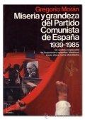 Miseria y grandeza del Partido Comunista de España. 1939-1985