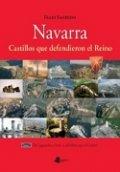 Navarra. Castillos que defendieron el Reino. Tomo I