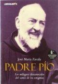 Padre Pío. Los milagros desconocidos del santo de los estigmas