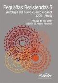 Pequeñas resistencias 5: Antología del nuevo cuento español 2001-2010