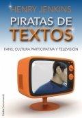 Piratas de textos: Fans, cultura participativa y televisión