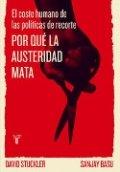 Por qué la austeridad mata. El coste humano de las políticas de recorte