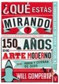 ¿Qué estás mirando?: 150 años de arte moderno en un abrir y cerrar de ojos