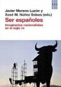 Ser españoles. Imaginarios nacionalistas en el siglo XX