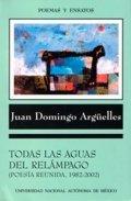 Todas las aguas del relámpago. Poesía reunida, 1982-2002