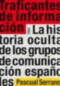 Traficantes de información. La historia oculta de los grupos de comunicación españoles