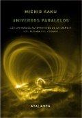 Universos paralelos: Los universos alternativos de la ciencia y el futuro del cosmos