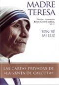 Ven, sé mi luz: las cartas privadas de Teresa de Calcuta