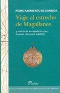 Viaje al Estrecho de Magallanes y noticia de la expedición que después hizo para poblarlo