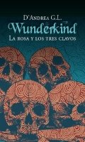 Wunderkind. La rosa y los tres clavos