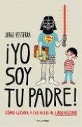 ¡Yo soy tu padre! Cómo llevar a tus hijos al lado oscuro