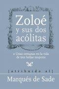 Zoloé y sus dos acólitas o unas semanas en la vida de tres bellas mujeres